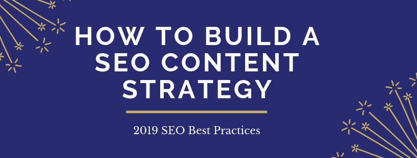 How to Build a SEO Content Strategy | 2019 SEO Best Practices